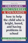 Dreamers, Discoverers &amp; Dynamos: How to Help the Child Who Is Bright, Bored and Having Problems in School