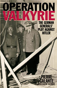 Operation Valkyrie: The German Generals' Plot Against Hitler