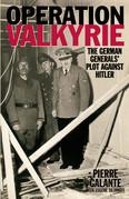 Operation Valkyrie: The German Generals' Plot Against Hitler