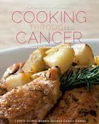 The Lahey Clinic Guide to Cooking Through Cancer: 100+ Recipes for Treatment and Recovery