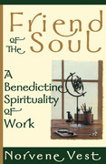 Friend of the Soul: A Benedictine Spirituality of Work