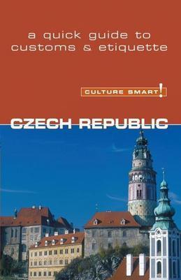 Czech Republic - Culture Smart!: The Essential Guide to Customs & Culture