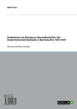 Kinderkuren als Beitrag zur Gesundheitshilfe. Die Kinderheilanstalt Bethesda in Bad Salzuflen 1875-1970