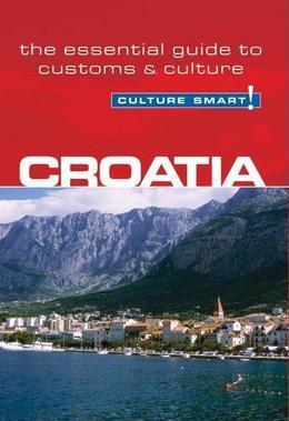 Croatia - Culture Smart!: The Essential Guide to Customs & Culture