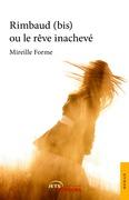 Mireille Forme - Rimbaud (bis) ou le rêve inachevé