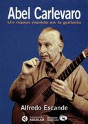 Abel Carlevaro. Un nuevo mundo en la guitarra