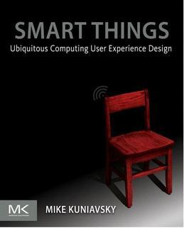 Smart Things: Ubiquitous Computing User Experience Design: Ubiquitous Computing User Experience Design