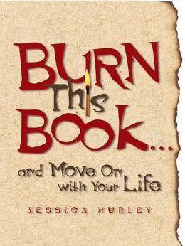 Burn This Book . . . and Move On with Your Life