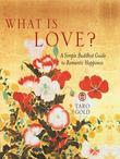 What Is Love?: A Simple Buddhist Guide to Romantic Happiness