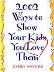 2,002 Ways to Show Your Kids You Love Them