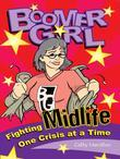 Boomer Girl: Fighting Midlife One Crisis at a Time
