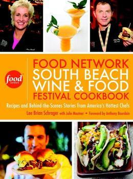 The Food Network South Beach Wine &amp; Food Festival Cookbook: Recipes and Behind-the-Scenes Stories from America's Hottest Chefs