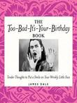 The Too-Bad-It's-Your-Birthday Book: Tender Thoughts to Put a Smile on Your Wrinkly Little Face