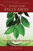 When Fear Falls Away: The Story of a Sudden Awakening