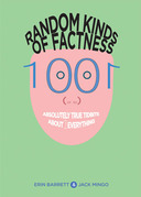 Random Kinds of Factness: 1001 (or So) Absolutely True Tidbits About (mostly) Everything