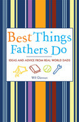 Best Things Fathers Do: Ideas and Advice from Real World Dads