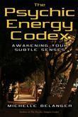 The Psychic Energy Codex: Awakening Your Subtle Senses