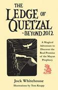 The Ledge of Quetzal, Beyond 2012: A Magical Adventure to Discover the Real Promise of the Mayan Prophecy