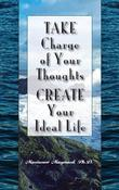 Take Charge of Your Thoughts - Create Your Ideal Life