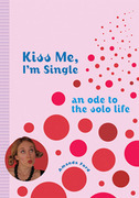 Kiss Me, I'm Single: An Ode to the Solo Life