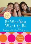 Karen Casey - Be Who You Want to Be: Dealing with Life's Ups & Downs