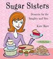 Sugar Sisters: Desserts for the Naughty and Nice