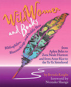 Wild Women and Books: Bibliophiles, Bluestockings & Prolific Pens from Aphra Ben to Zora Neale Hurston and from Anne Rice to the Ya-Ya Sisterhood