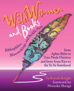 Wild Women and Books: Bibliophiles, Bluestockings & Prolific Pens from Aphra Ben to Zora Neale Hurston and from Anne Rice to the YA-YA Siste