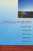 A Piece of My Heart: Living Through the Grief of Miscarriage, Stillbirth, or Infant Death