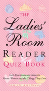 The Ladies' Room Reader Quiz Book: 1,000 Questions and Answers about Women and the Things They Love