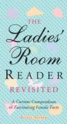 The Ladies' Room Reader Revisited: A Curious Compendium of Fascinating Female Facts