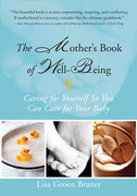 The Mother's Book of Well-Being: Caring for Yourself So You Can Care for Your Baby