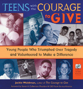 Teens with the Courage to Give: Young People Who Triumphed Over Tragedy and Volunteered to Make a Difference