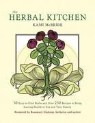 The Herbal Kitchen: 50 Easy-To-Find Herbs and Over 250 Recipes to Bring Lasting Health to You and Your Family