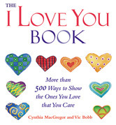 "The ""I Love You"" Book: More Than 500 Ways to Show the Ones You Love That You Care"