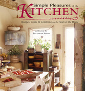 Simple Pleasures of the Kitchen: Recipes, Crafts and Comforts from the Heart