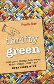 Thrifty Green: Ease Up on Energy, Food, Water, Trash, Transit, Stuff -- and Everybody Wins