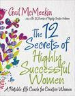 The 12 Secrets of Highly Successful Women: A Portable Life Coach for Creative Women