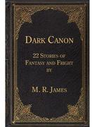 Dark Canon: 22 Stories of Fantasy and Fright by M. R. James