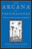 The Arcana of Freemasonry: A History of Masonic Signs and Symbols