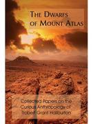 The Dwarfs of Mount Atlas: Collected Papers on the Curious Anthropology of Robert Grant Haliburton