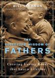 The Collected Wisdom of Fathers: Creating Loving Bonds That Lasts a Lifetime