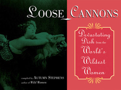 Loose Cannons: Devastating Dish from the World's Wildest Women
