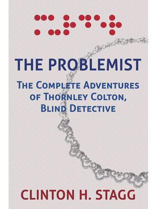 The Problemist: The Complete Adventures of Thornley Colton, Blind Detective