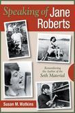 Speaking of Jane Roberts: Remembering the Author of the Seth Material