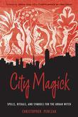 City Magick: Spells, Rituals, and Symbols for the Urban Witch