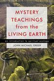 Mystery Teachings from the Living Earth: An Introduction to Spiritual Ecology