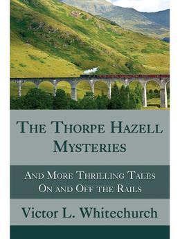 The Thorpe Hazell Mysteries, and More Thrilling Tales On and Off the Rails