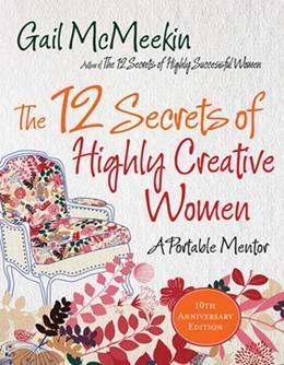 The 12 Secrets of Highly Creative Women: A Portable Life Coach for Creative Women