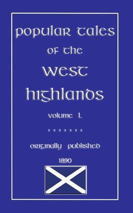 Popular Tales of the West Highlands - Volume 1